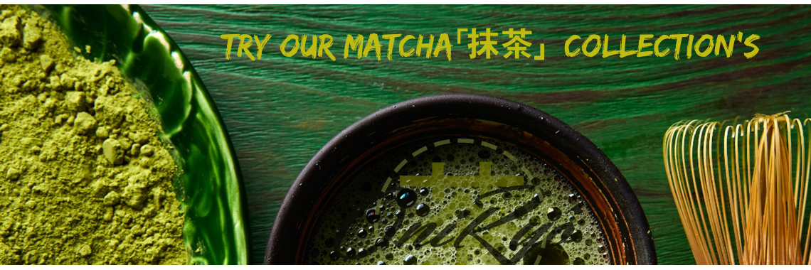 Try oure Matcha Collection's